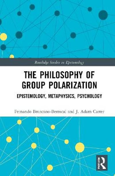 The Philosophy of Group Polarization - Fernando Broncano-Berrocal