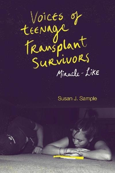 Voices of Teenage Transplant Survivors - Susan J. Sample