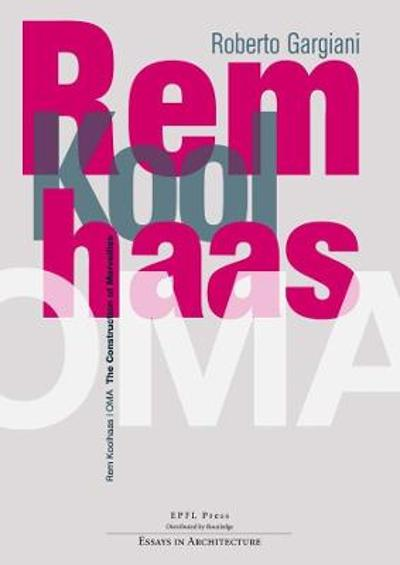 Rem Koolhaas/OMA - The Construction of Merveilles - Roberto Gargiani
