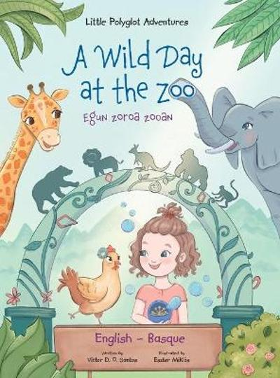A Wild Day at the Zoo / Egun Zoroa Zooan - Basque and English Edition - Victor Dias de Oliveira Santos