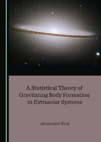 A Statistical Theory of Gravitating Body Formation in Extrasolar Systems - Alexander Krot
