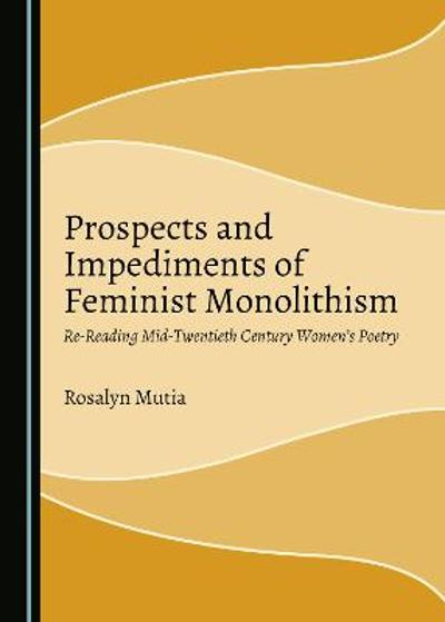 Prospects and Impediments of Feminist Monolithism - Rosalyn Mutia