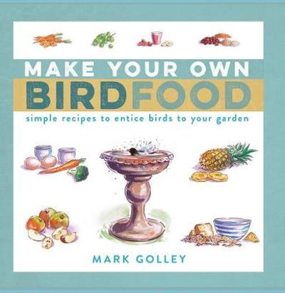 Make Your Own Bird Food - Mark Golley