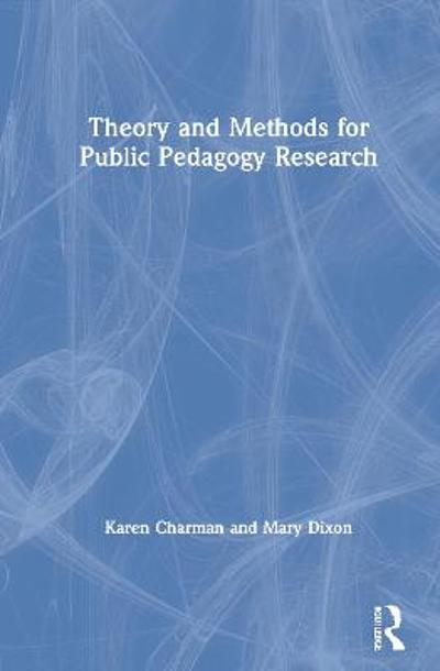 Theory and Methods for Public Pedagogy Research - Karen Charman