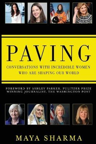 Paving - Conversations with Incredible Women Who are Shaping Our World - Maya Sharma