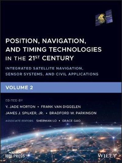 Position, Navigation, and Timing Technologies in the 21st Century - Y. Jade Morton