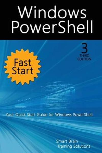 Windows PowerShell Fast Start, 3rd Edition - Smart Brain Training Solutions