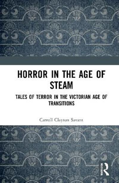 Horror in the Age of Steam - Carroll Clayton Savant