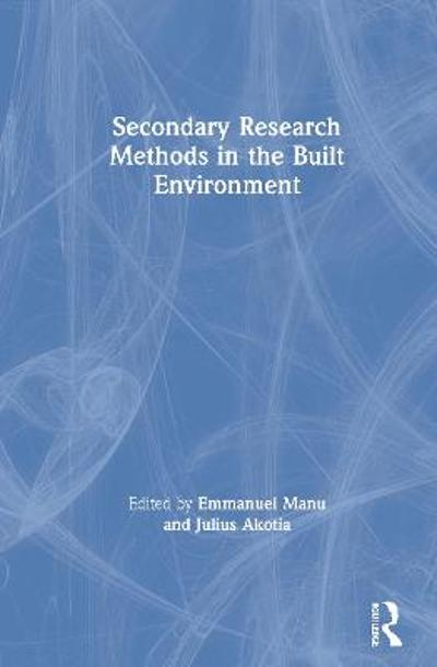 Secondary Research Methods in the Built Environment - Emmanuel Manu