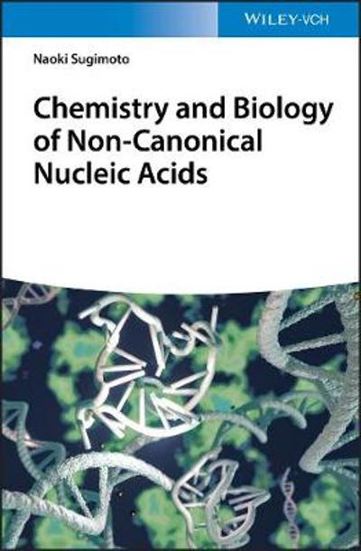 Chemistry and Biology of Non-canonical Nucleic Acids - Naoki Sugimoto