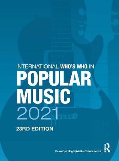 The International Who's Who in Popular Music 2021 - Europa Publications