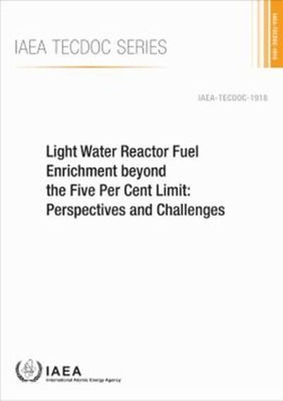 Light Water Reactor Fuel Enrichment beyond the Five Per Cent Limit - IAEA