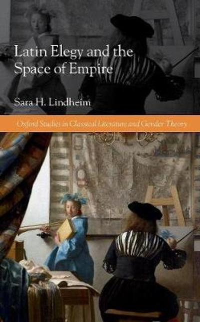 Latin Elegy and the Space of Empire - Sara H. Lindheim