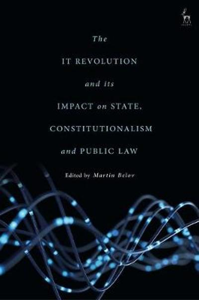 The IT Revolution and its Impact on State, Constitutionalism and Public Law - Dr Martin Belov