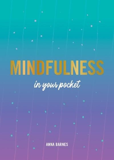 Mindfulness in Your Pocket - Anna Barnes