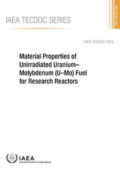 Material Properties of Unirradiated Uranium-Molybdenum (U-Mo) Fuel for Research Reactors - IAEA