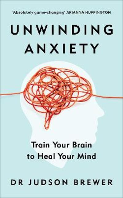 Unwinding Anxiety - Judson Brewer