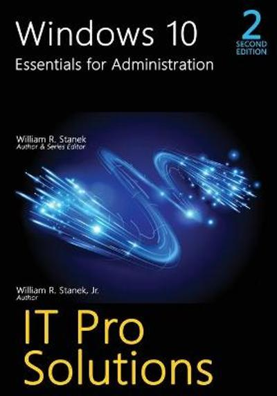 Windows 10, Essentials for Administration, 2nd Edition - William R Stanek