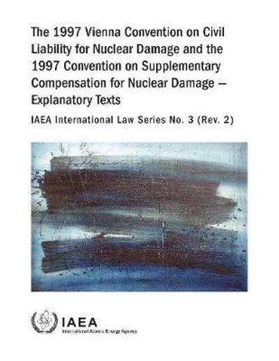 The 1997 Vienna Convention on Civil Liability for Nuclear Damage and the 1997 Convention on Supplementary Compensation for Nuclear Damage - IAEA