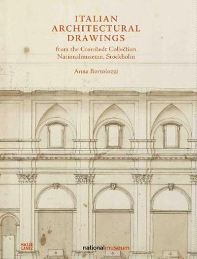Italian Architectural Drawings from the Cronstedt Collection, Nationalmuseum, Stockholm - Anna Bortolozzi