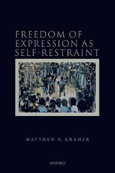 Freedom of Expression as Self-Restraint - Matthew H. Kramer