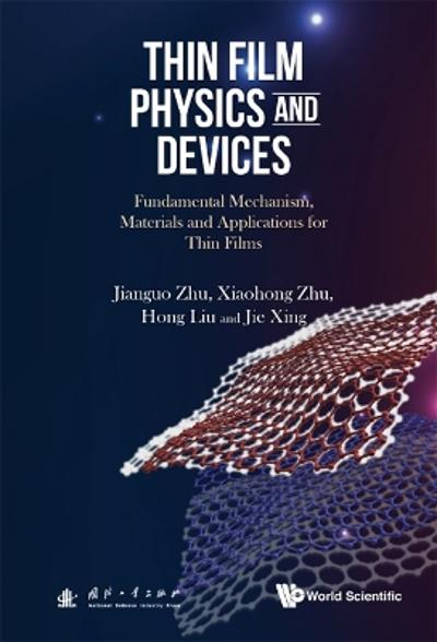 Thin Film Physics And Devices: Fundamental Mechanism, Materials And Applications For Thin Films - Jianguo Zhu