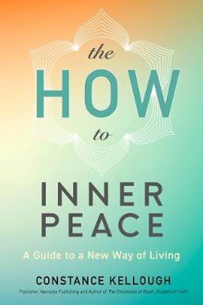 The HOW to Inner Peace - Constance Kellough
