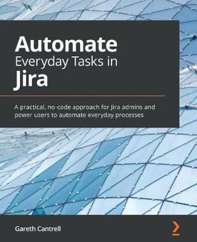 Automate Everyday Tasks in Jira - Gareth Cantrell