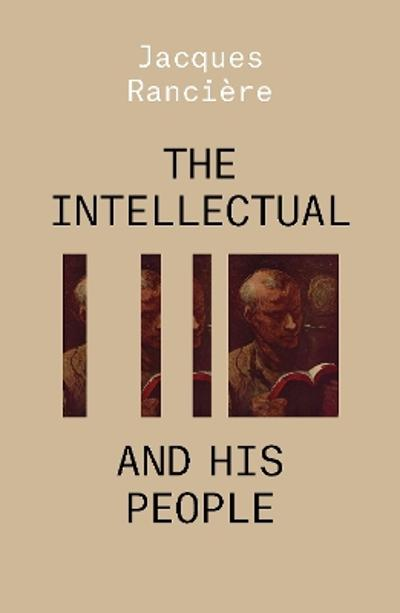 The Intellectual and His People - Jacques Ranciere