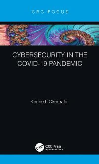 Cybersecurity in the COVID-19 Pandemic - Kenneth Okereafor