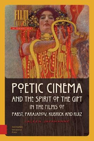 Poetic Cinema and the Spirit of the Gift in the Films of Pabst, Parajanov, Kubrick and Ruiz - DR. ENG Laleen Jayamanne