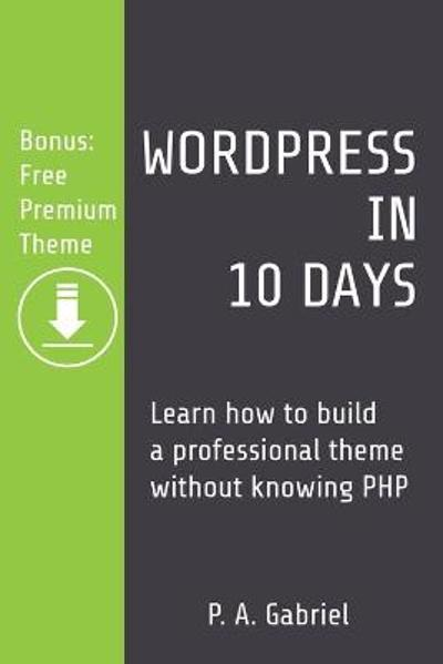 WordPress in 10 Days - P A Gabriel