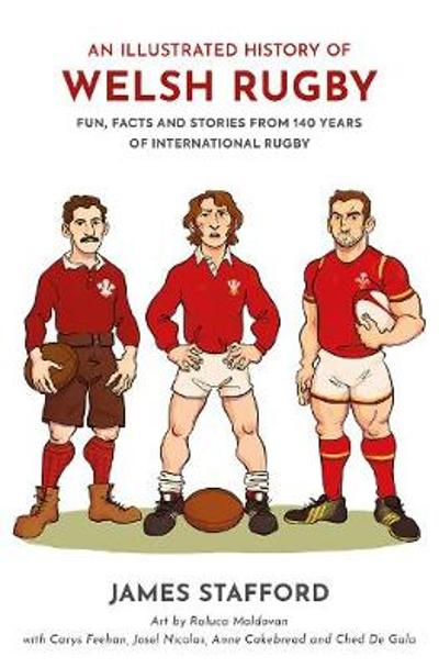 An Illustrated History of Welsh Rugby - James Stafford