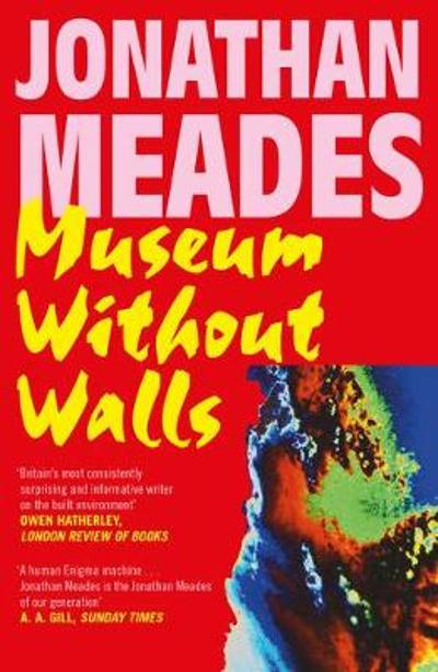 Museum Without Walls - Jonathan Meades