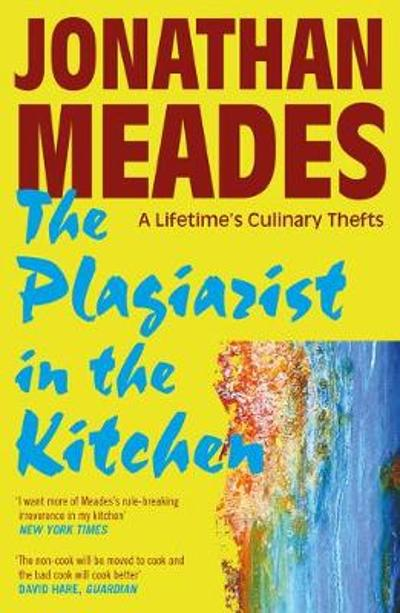 The Plagiarist in the Kitchen - Jonathan Meades