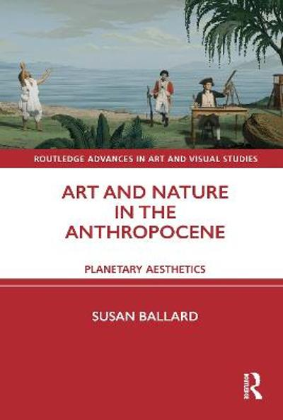 Art and Nature in the Anthropocene - Susan Ballard