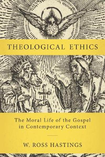 Theological Ethics - W. Ross Hastings
