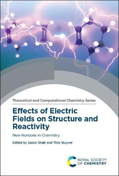 Effects of Electric Fields on Structure and Reactivity - Sason Shaik