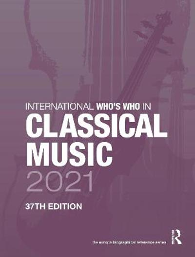International Who's Who in Classical Music 2021 - Europa Publications
