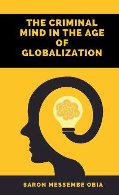 The Criminal Mind in the Age of Globalization - Saron Messembe Obia