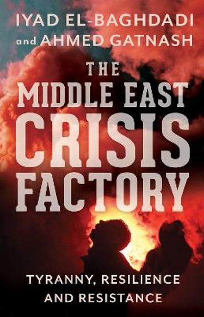 The Middle East Crisis Factory - Iyad El-Baghdadi