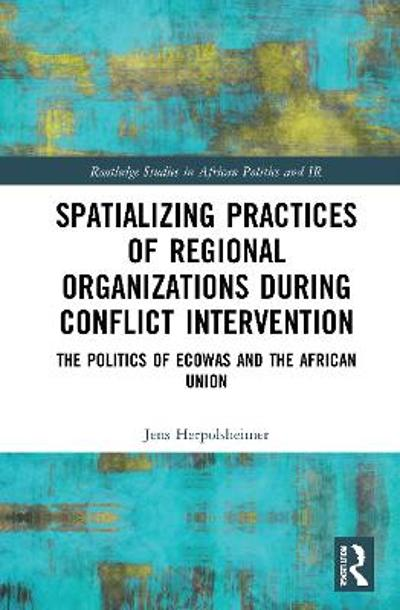 Spatializing Practices of Regional Organizations during Conflict Intervention - Jens Herpolsheimer