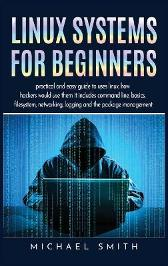 Linux Systems for beginners - Michael Smith