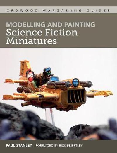 Modelling and Painting Science Fiction Miniatures - Paul Stanley
