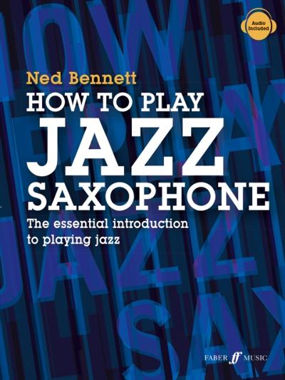 How To Play Jazz Saxophone - Ned Bennett