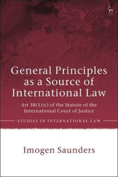 General Principles as a Source of International Law - Dr Imogen Saunders