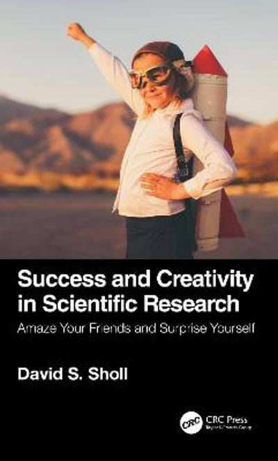 Success and Creativity in Scientific Research - David S. Sholl