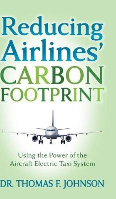 Reducing Airlines' Carbon Footprint - Dr. Thomas F. Johnson