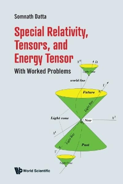 Special Relativity, Tensors, And Energy Tensor: With Worked Problems - Somnath Datta