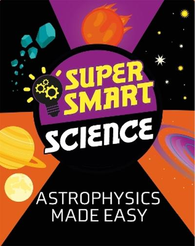 Super Smart Science: Astrophysics Made Easy - Dr Alistair Butcher